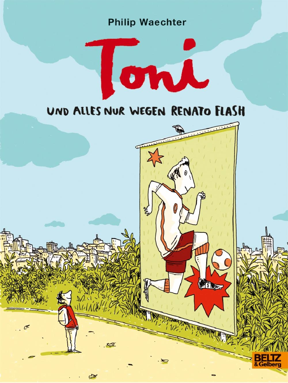 Toni Und Alles Nur Wegen Renato Flash Philip Waechter